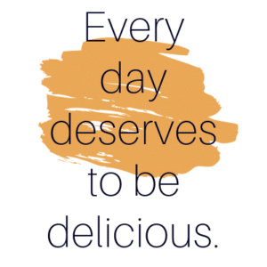 every day deserves to be delicious